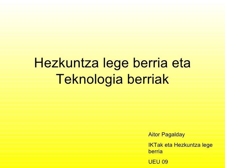 Hezkuntza lege berria eta    Teknologia berriak                     Aitor Pagalday                   IKTak eta Hezkuntza l...