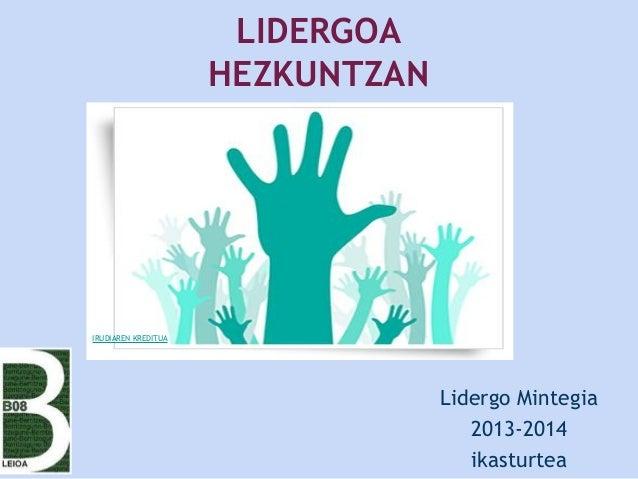 LIDERGOA HEZKUNTZAN Lidergo Mintegia 2013-2014 ikasturtea IRUDIAREN KREDITUA