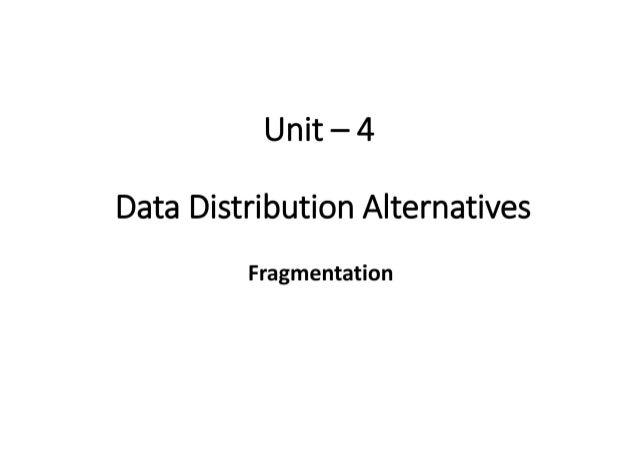 Distributed DBMS - Unit 4 - Data Distribution Alternatives: