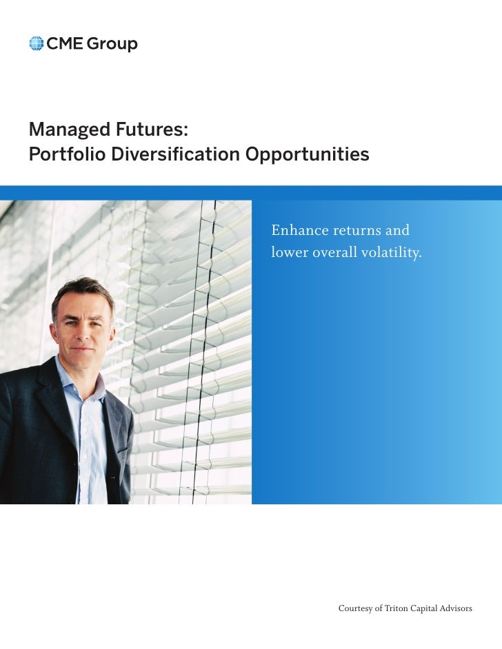 Managed Futures:Portfolio Diversification Opportunities                           Enhance returns and                     ...