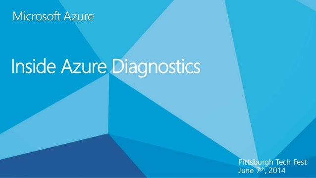Inside Azure Diagnostics Pittsburgh Tech Fest June 7th, 2014