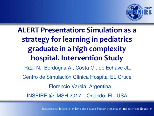 ALERT Presentation: Simulation as a strategy for learning in pediatrics graduate in a high complexity hospital. Interventi...