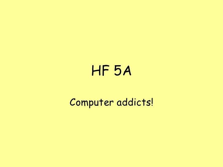HF 5AComputer addicts!