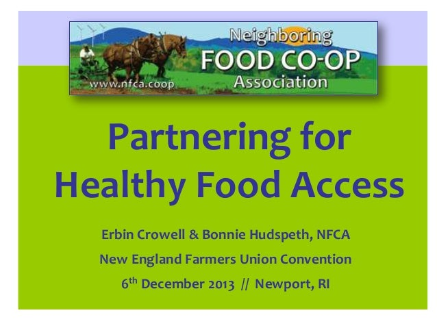 Partnering for Healthy Food Access Erbin Crowell & Bonnie Hudspeth, NFCA  New England Farmers Union Convention 6th Decembe...