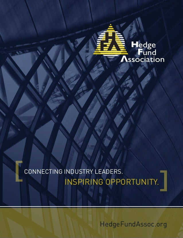 HedgeFundAssoc.org CONNECTING INDUSTRY LEADERS. INSPIRING OPPORTUNITY.