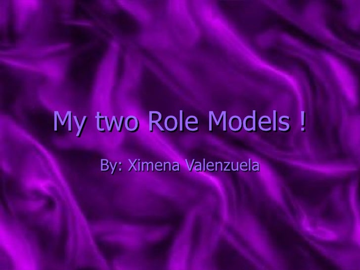 My two Role Models ! By: Ximena Valenzuela