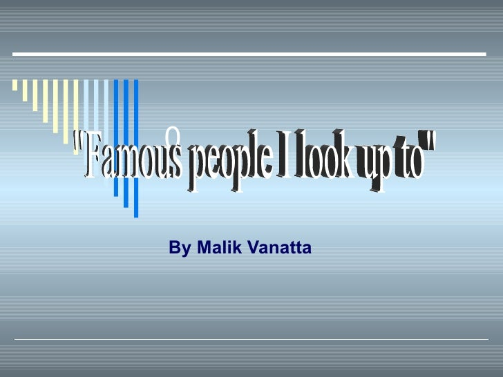 """0 By Malik Vanatta """"Famous people I look up to"""""""