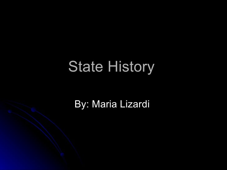 State History  By: Maria Lizardi