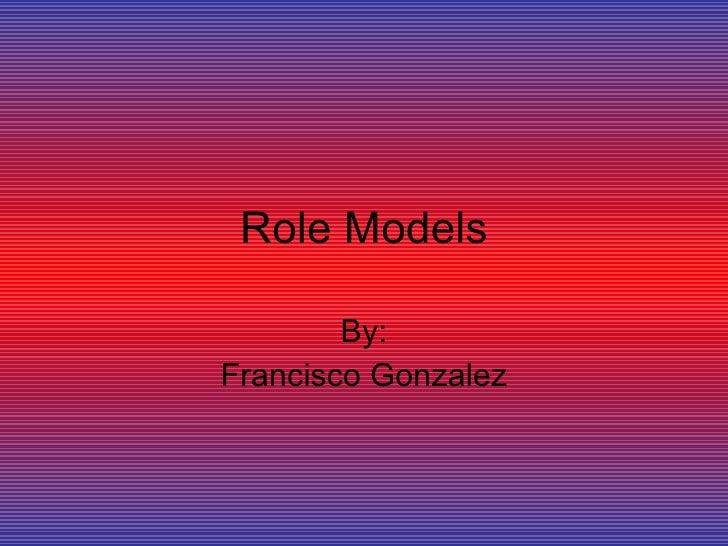 Role Models By: Francisco Gonzalez