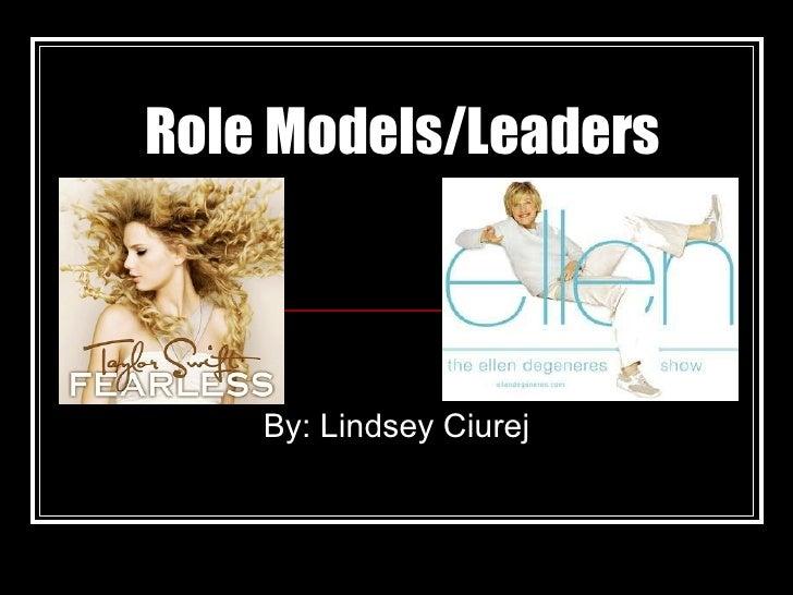 Role Models/Leaders By: Lindsey Ciurej