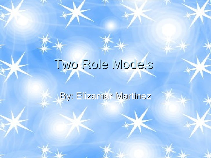 Two Role Models  By: Elizamar Martinez