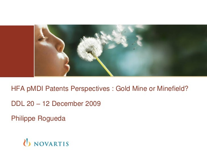 HFA pMDI Patents Perspectives : Gold Mine or Minefield?DDL 20 – 12 December 2009Philippe Rogueda