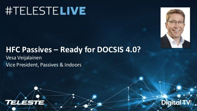 Teleste Proprietary. All rights reserved. 1 HFC Passives – Ready for DOCSIS 4.0? Vesa Veijalainen Vice President, Passives...