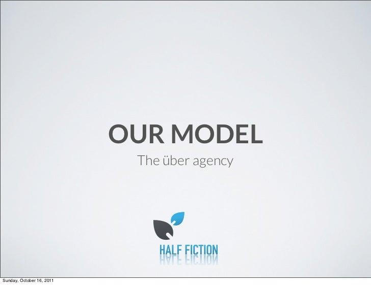 OUR MODEL                            The über agencySunday, October 16, 2011