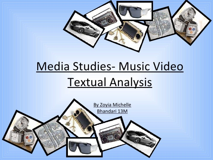 Media Studies- Music Video Textual Analysis By Zoyia Michelle Bhandari 13M
