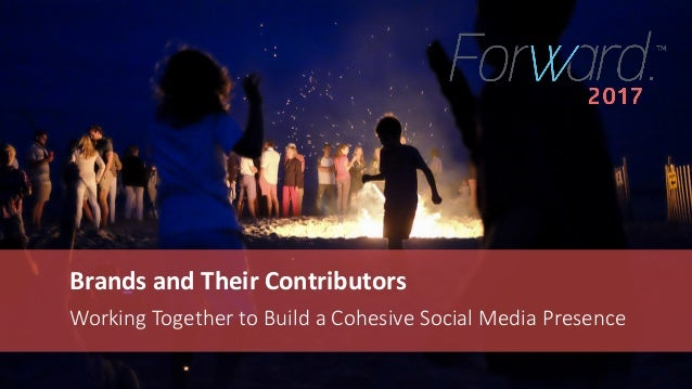 Brands and Their Contributors: Working Together to Build a Cohesive Social Media Presence  Slide 2