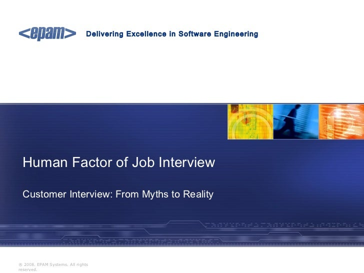 Delivering Excellence in Software Engineering Human Factor of Job Interview Customer Interview: From Myths to Reality® 200...