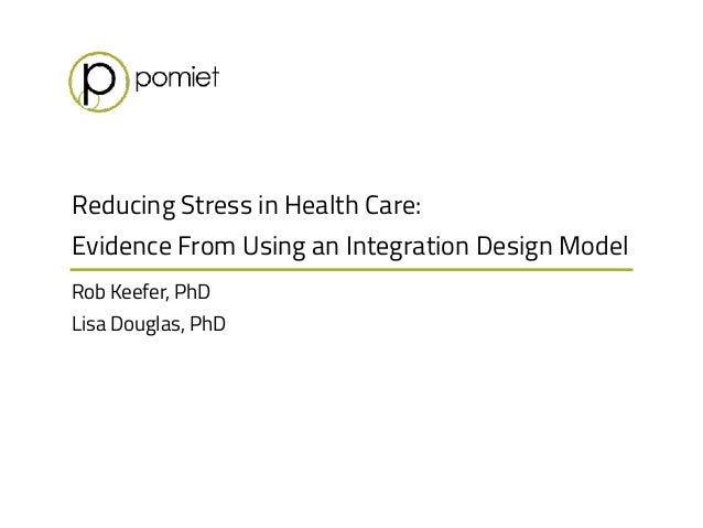 Reducing Stress in Health Care: Evidence From Using an Integration Design Model Rob Keefer, PhD