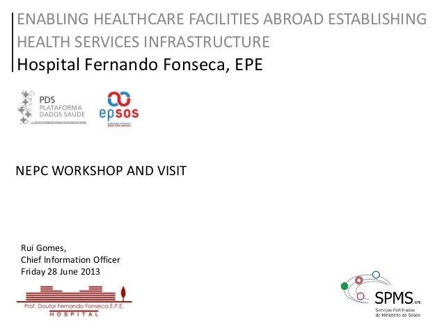 ENABLING HEALTHCARE FACILITIES ABROAD ESTABLISHING HEALTH SERVICES INFRASTRUCTURE Hospital Fernando Fonseca, EPE Rui Gomes...