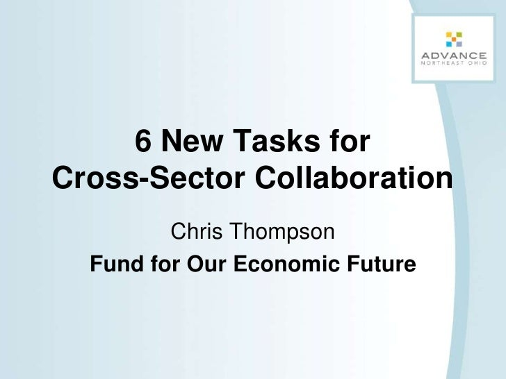 6 New Tasks for Cross-Sector Collaboration<br />Chris Thompson<br />Fund for Our Economic Future<br />
