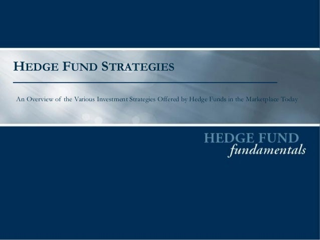 HEDGE FUND STRATEGIES An Overview of the Various Investment Strategies Offered by Hedge Funds in the Marketplace Today