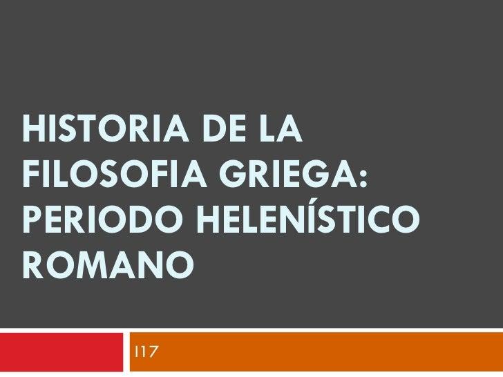 HISTORIA DE LA FILOSOFIA GRIEGA: PERIODO HELENÍSTICO ROMANO I17