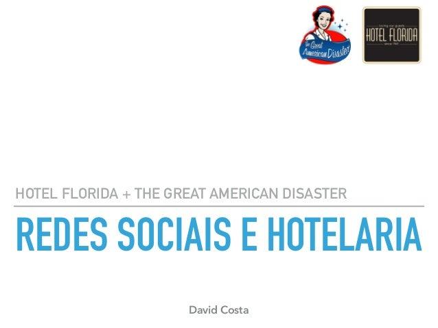 REDES SOCIAIS E HOTELARIA HOTEL FLORIDA + THE GREAT AMERICAN DISASTER David Costa