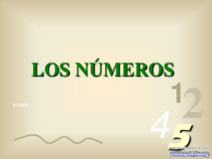 LOS NÚMEROS<br />1<br />2<br />4<br />013456…<br />5<br />