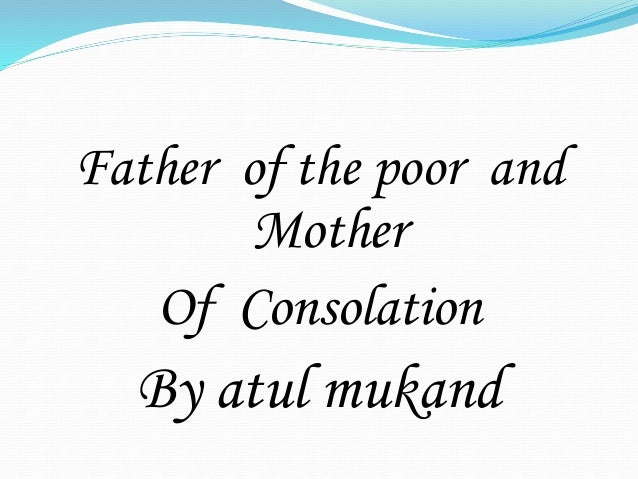 Father of the poor and Mother Of Consolation By atul mukand