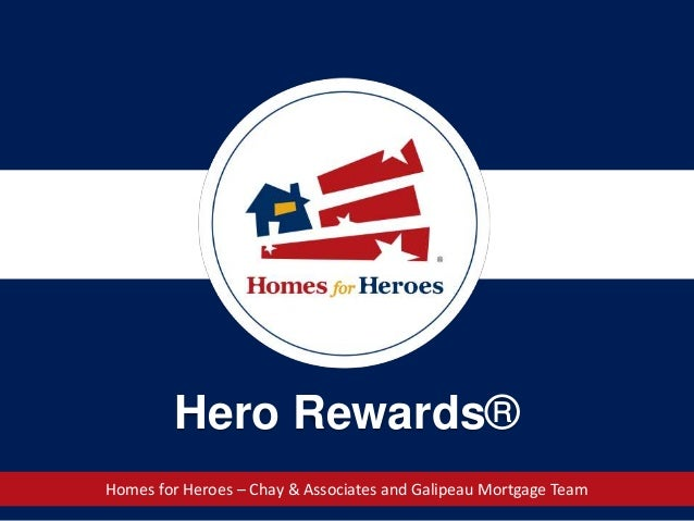 Hero Rewards® Homes for Heroes – Chay & Associates and Galipeau Mortgage Team