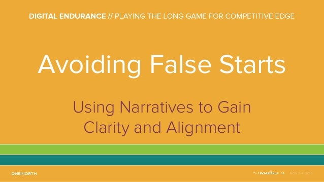 NOV 2-4, 2016 Avoiding False Starts Using Narratives to Gain Clarity and Alignment