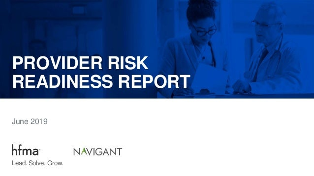 PROVIDER RISK READINESS REPORT June 2019 Lead. Solve. Grow.