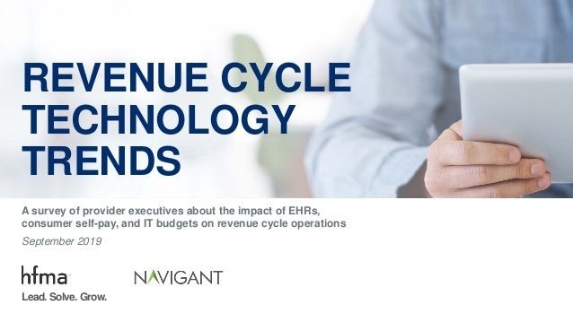 REVENUE CYCLE TECHNOLOGY TRENDS A survey of provider executives about the impact of EHRs, consumer self-pay, and IT budget...