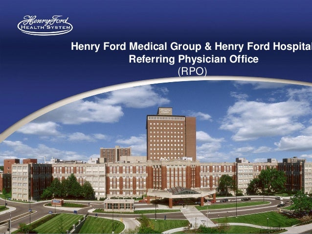 Henry Ford Medical Group & Henry Ford Hospital           Referring Physician Office                     (RPO)
