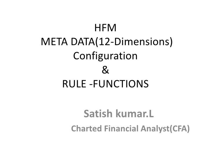 HFMMETA DATA(12-Dimensions)     Configuration           &   RULE -FUNCTIONS        Satish kumar.L     Charted Financial An...