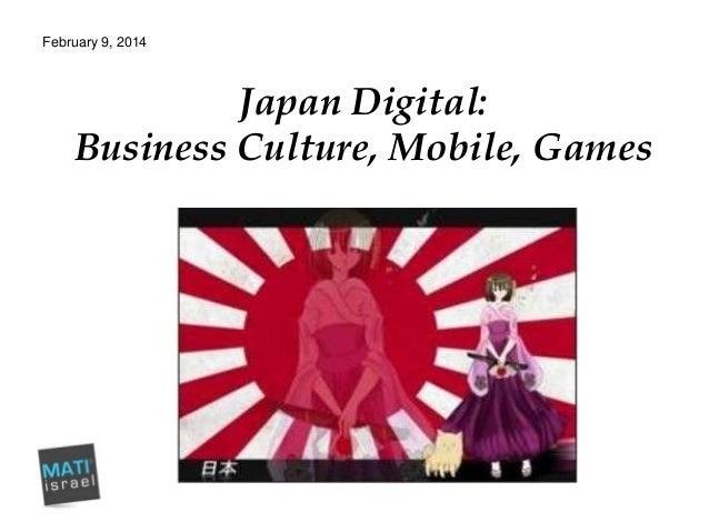 February 9, 2014  Japan Digital: Business Culture, Mobile, Games