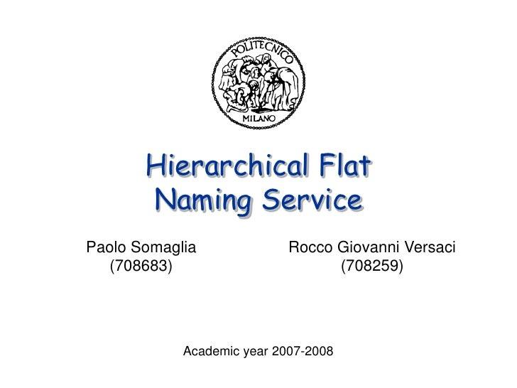 Hierarchical Flat        Naming Service Paolo Somaglia              Rocco Giovanni Versaci   (708683)                     ...