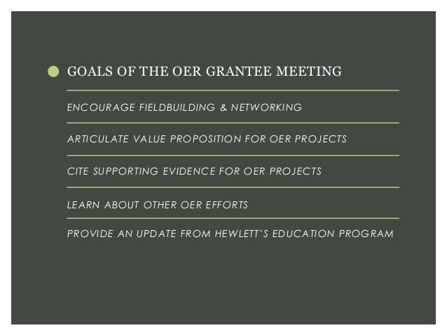 GOALS OF THE OER GRANTEE MEETING PROVIDE AN UPDATE FROM HEWLETT'S EDUCATION PROGRAM ENCOURAGE FIELDBUILDING & NETWORKING A...