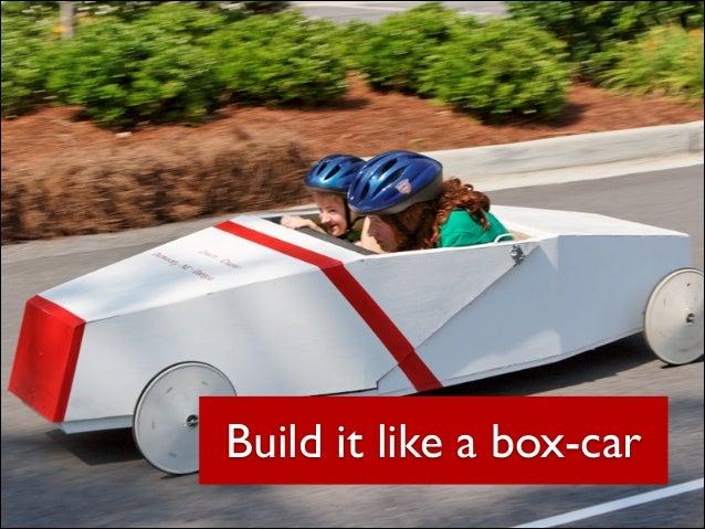 Build it like a box-car