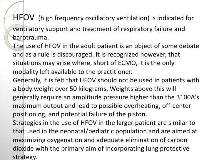 HFOV     (high frequency oscillatory ventilation) is indicated forventilatory support and treatment of respiratory failure...