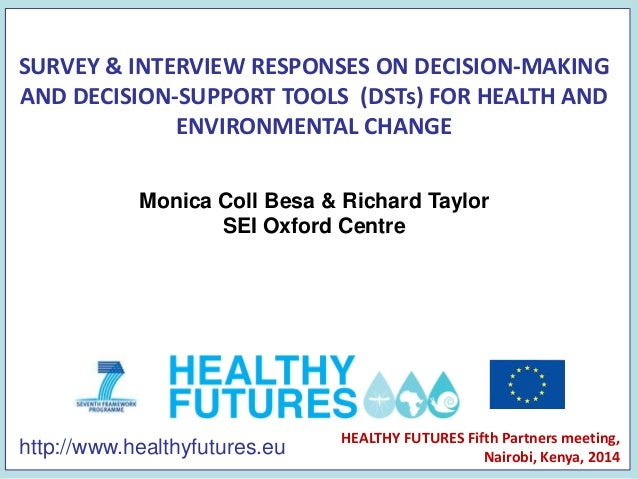http://www.healthyfutures.eu SURVEY & INTERVIEW RESPONSES ON DECISION-MAKING AND DECISION-SUPPORT TOOLS (DSTs) FOR HEALTH ...