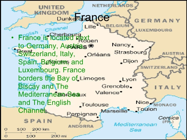 France  <ul><li>France is located next to Germany, Austria, Switzerland, Italy, Spain, Belgium, and Luxembourg. France bor...