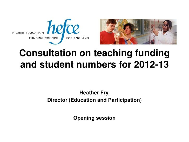 Consultation on teaching fundingand student numbers for 2012-13                  Heather Fry,     Director (Education and ...