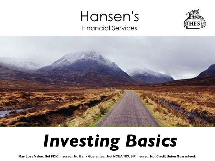 Hansen's Financial Services <ul><ul><li>Investing Basics </li></ul></ul>