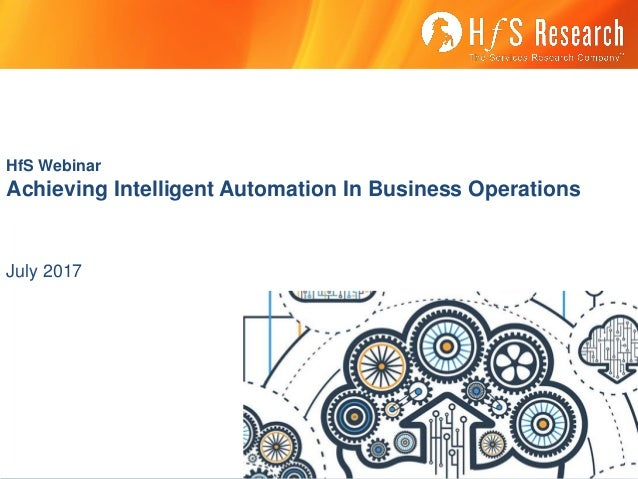 HfS Webinar Achieving Intelligent Automation In Business Operations July 2017