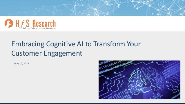 Proprietary │Page 1© 2018 HfS Research Ltd. Embracing Cognitive AI to Transform Your Customer Engagement May 10, 2018