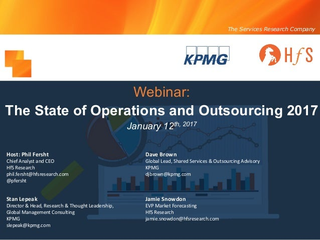 The Services Research Company Webinar: The State of Operations and Outsourcing 2017 January 12th, 2017 Host:	Phil	Fersht C...