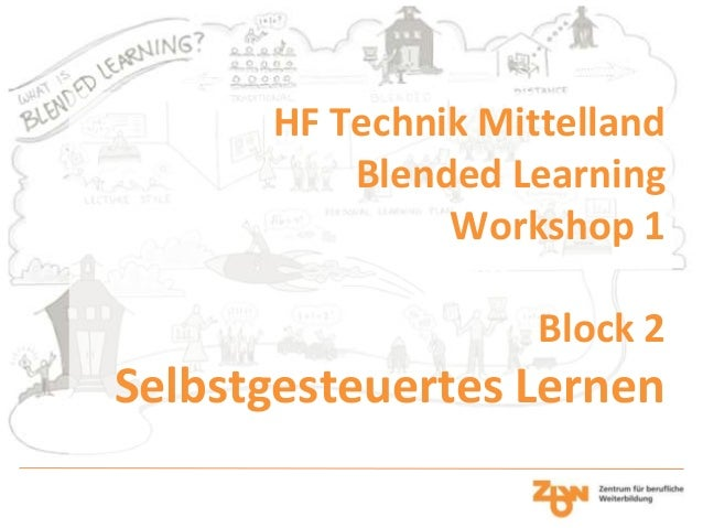 HF Technik Mittelland Blended Learning Workshop 1 Block 2 Selbstgesteuertes Lernen