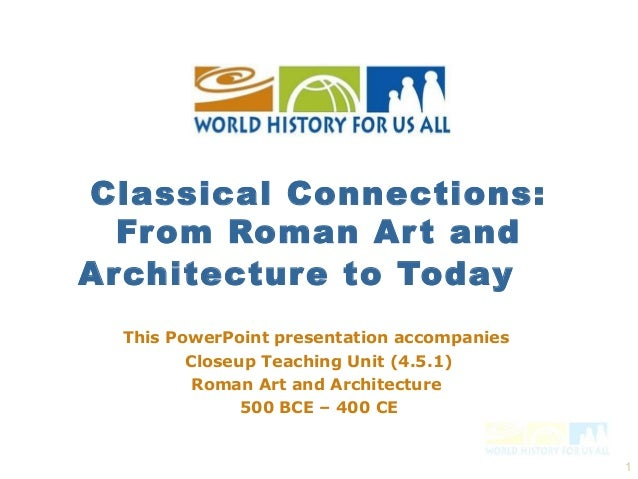 Classical Connections:  From Roman Ar t andArchitectur e to Today  This PowerPoint presentation accompanies         Closeu...