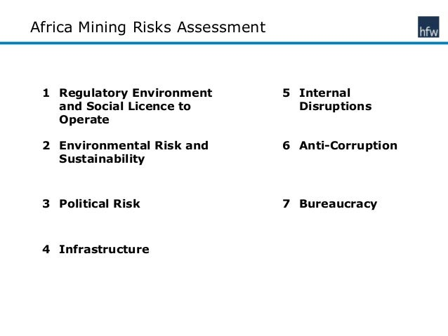 Africa Mining Risks Assessment 1 Regulatory Environment and Social Licence to Operate 5 Internal Disruptions 2 Environment...